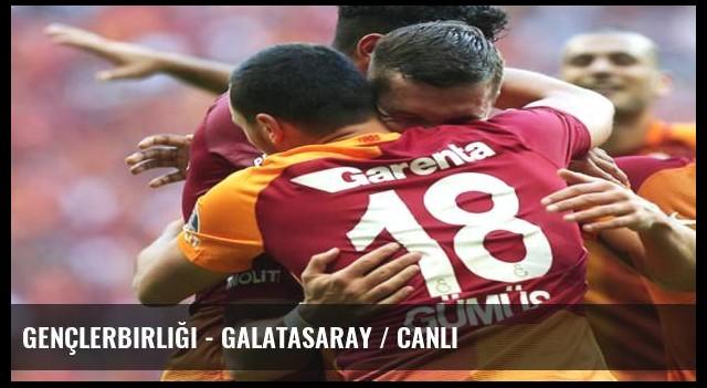 Gençlerbirliği - Galatasaray / CANLI