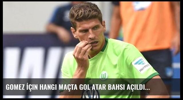 Gomez İçin Hangi Maçta Gol Atar Bahsi Açıldı
