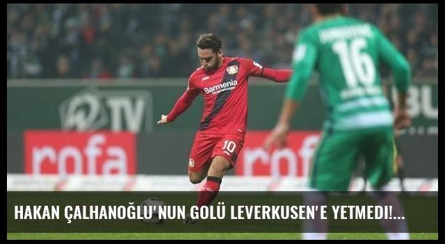 Hakan Çalhanoğlu'nun golü Leverkusen'e yetmedi!