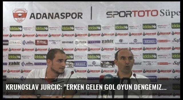 Krunoslav Jurcic: 'Erken Gelen Gol Oyun Dengemizi Bozdu'