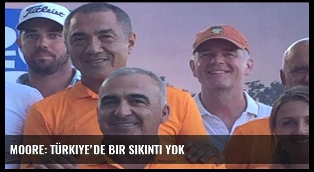 Moore: Türkiye'de bir sıkıntı yok