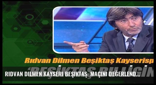 Rıdvan Dilmen Kayseri Beşiktaş  maçını değerlendirdi!