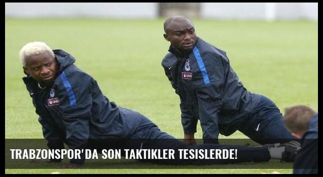 Trabzonspor'da son taktikler tesislerde!