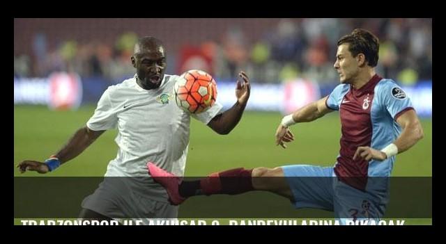 Trabzonspor ile Akhisar 9. randevularına çıkacak