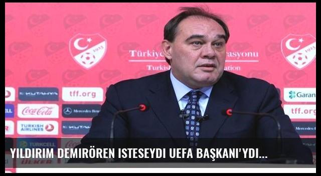 Yıldırım Demirören isteseydi UEFA Başkanı'ydı