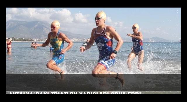 Antalya'daki triatlon yarışları sona erdi