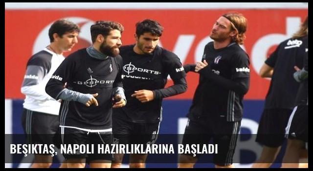 Beşiktaş, Napoli hazırlıklarına başladı