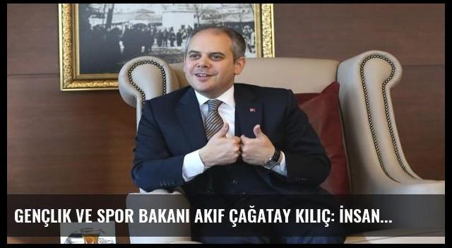 Gençlik ve Spor Bakanı Akif Çağatay Kılıç: İnsan koltuğa bir şey katmalı