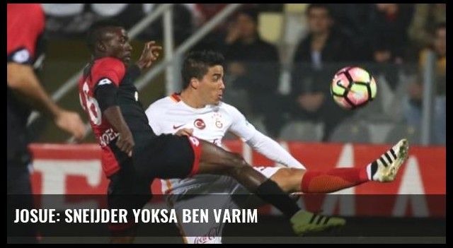Josue: Sneijder Yoksa Ben Varım