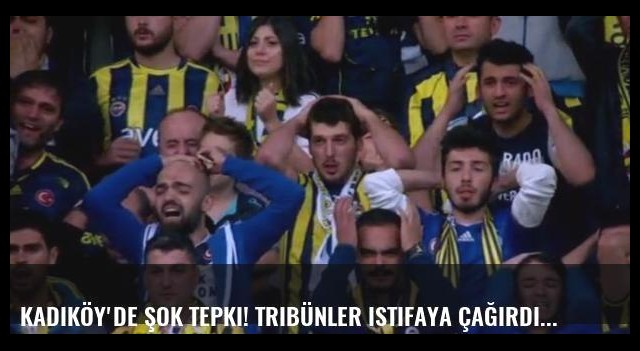 Kadıköy'de şok tepki! Tribünler istifaya çağırdı...