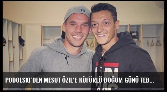 Podolski'den Mesut Özil'e Küfürlü Doğum Günü Tebriği