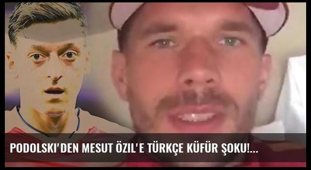 Podolski'den Mesut Özil'e Türkçe küfür şoku!