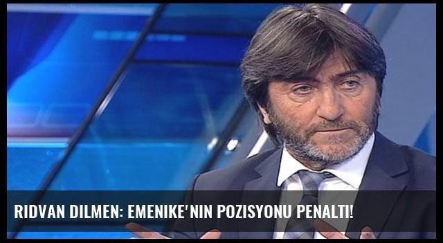 Rıdvan Dilmen: Emenike'nin pozisyonu penaltı!
