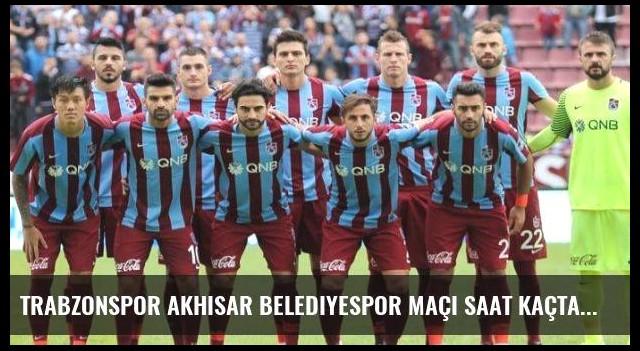 Trabzonspor Akhisar Belediyespor maçı saat kaçta hangi kanalda?