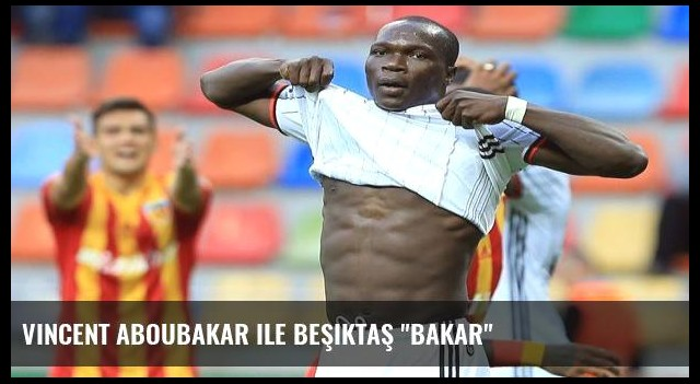 Vincent Aboubakar ile Beşiktaş 'Bakar'
