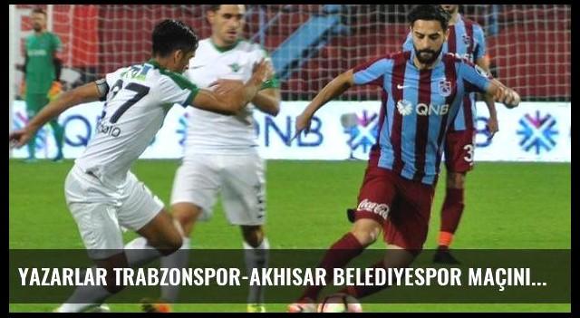 Yazarlar Trabzonspor-Akhisar Belediyespor maçını yorumladı