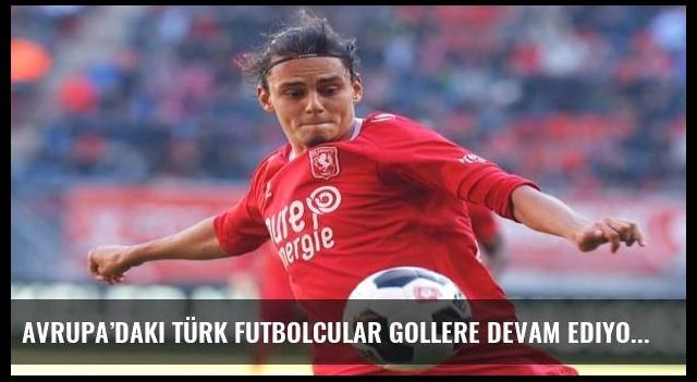 Avrupa'daki Türk futbolcular gollere devam ediyor