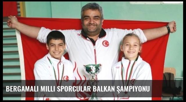 Bergamalı Milli Sporcular Balkan Şampiyonu