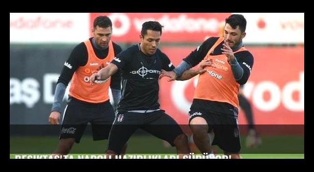 Beşiktaş'ta Napoli hazırlıkları sürüyor!