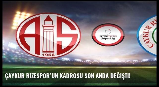 Çaykur Rizespor'un kadrosu son anda değişti!