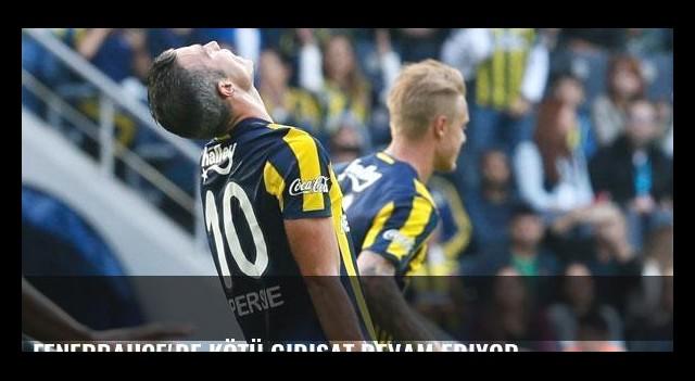Fenerbahçe'de kötü gidişat devam ediyor