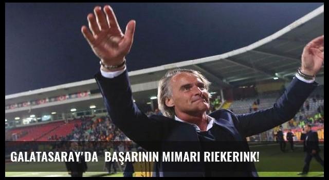 Galatasaray'da  başarının mimarı Riekerink!