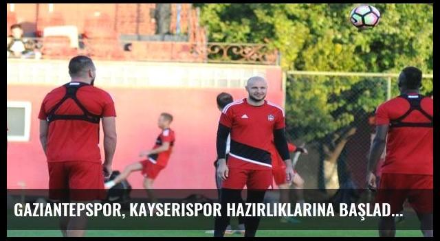 Gaziantepspor, Kayserispor hazırlıklarına başladı