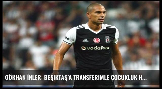 Gökhan İnler: Beşiktaş'a transferimle çocukluk hayalim gerçek oldu
