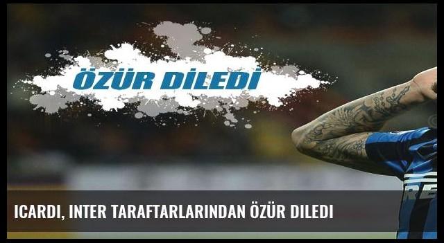 Icardi, Inter taraftarlarından özür diledi