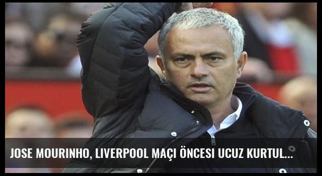 Jose Mourinho, Liverpool maçı öncesi ucuz kurtuldu