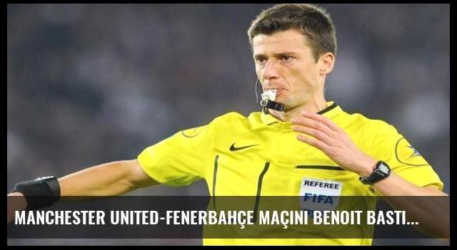 Manchester United-Fenerbahçe maçını Benoit Bastien yönetecek