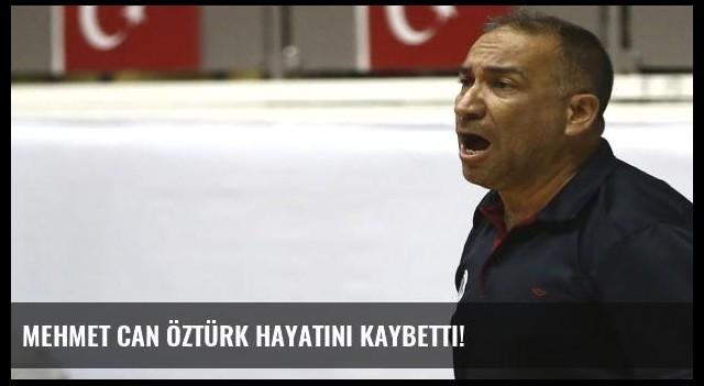 Mehmet Can Öztürk hayatını kaybetti!