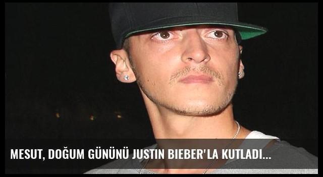 Mesut, doğum gününü Justin Bieber'la kutladı