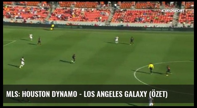 Mls: Houston Dynamo - Los Angeles Galaxy (Özet)