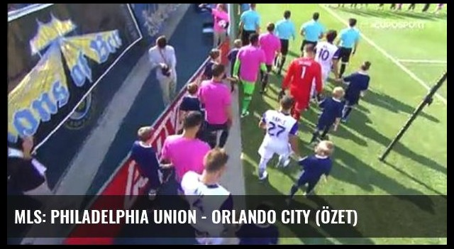 Mls: Philadelphia Union - Orlando City (Özet)