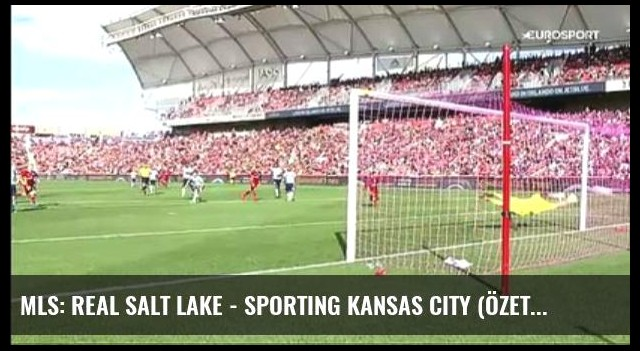 Mls: Real Salt Lake - Sporting Kansas City (Özet)