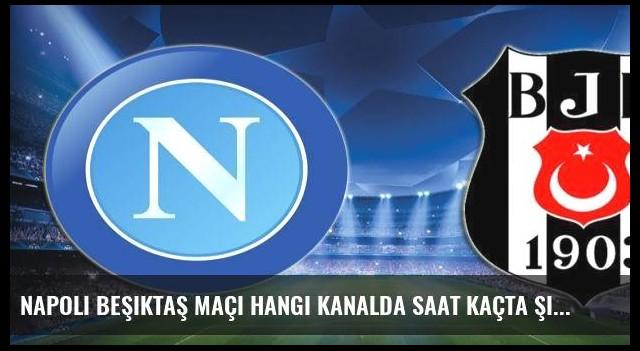 Napoli Beşiktaş maçı hangi kanalda saat kaçta şifreli mi?
