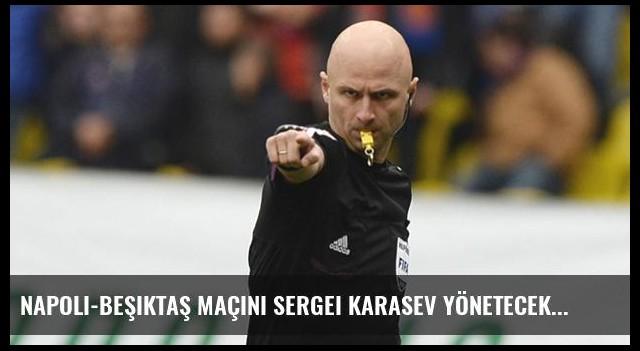 Napoli-Beşiktaş maçını Sergei Karasev yönetecek