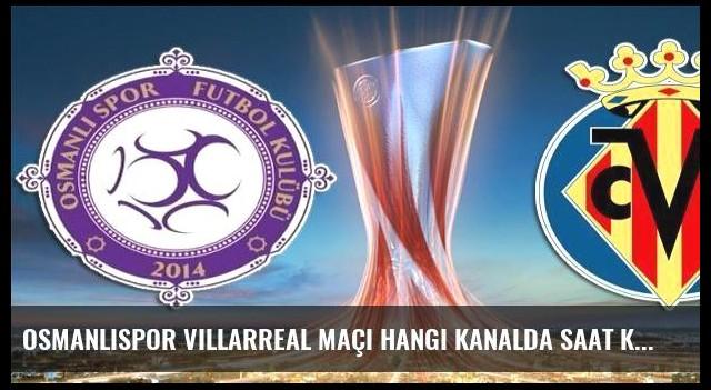 Osmanlıspor Villarreal maçı hangi kanalda saat kaçta şifreli mi?