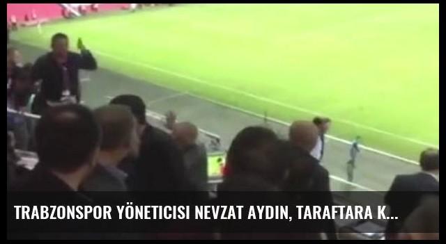 Trabzonspor Yöneticisi Nevzat Aydın, Taraftara Küfür Etti