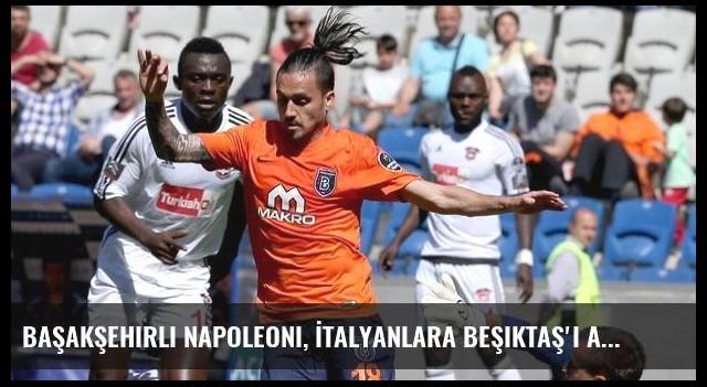 Başakşehirli Napoleoni, İtalyanlara Beşiktaş'ı anlattı