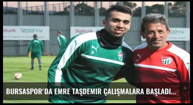Bursaspor'da Emre Taşdemir çalışmalara başladı