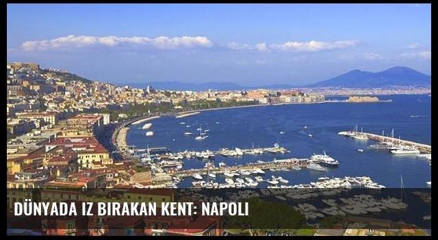 Dünyada iz bırakan kent: Napoli