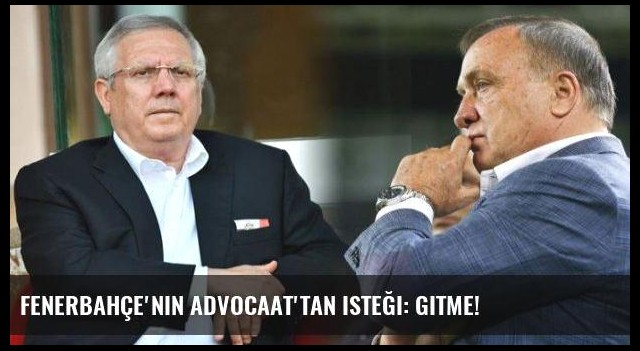 Fenerbahçe'nin Advocaat'tan isteği: Gitme!