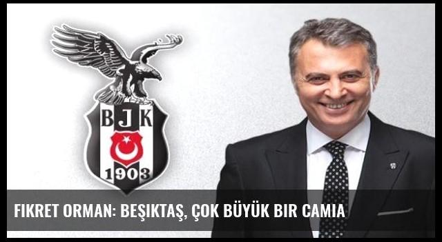 Fikret Orman: Beşiktaş, çok büyük bir camia