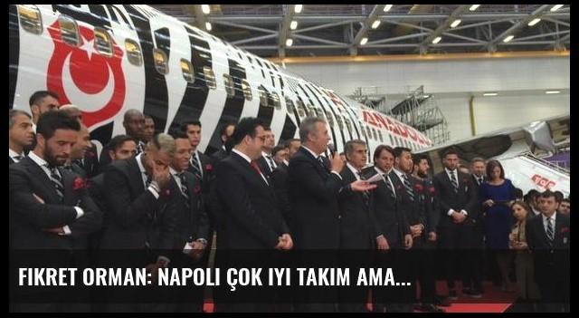 Fikret Orman: Napoli çok iyi takım ama...