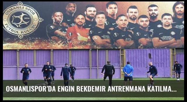 Osmanlıspor'da Engin Bekdemir antrenmana katılmadı
