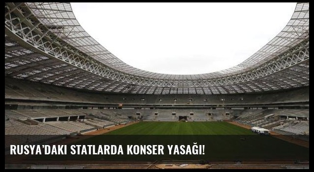 Rusya'daki statlarda konser yasağı!