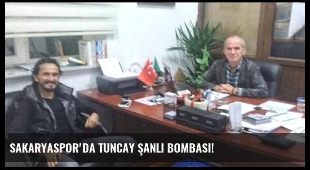 Sakaryaspor'da Tuncay Şanlı bombası!
