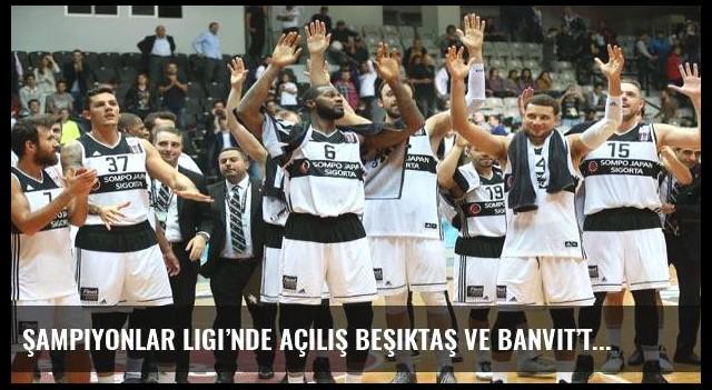 Şampiyonlar Ligi'nde açılış Beşiktaş ve Banvit'ten